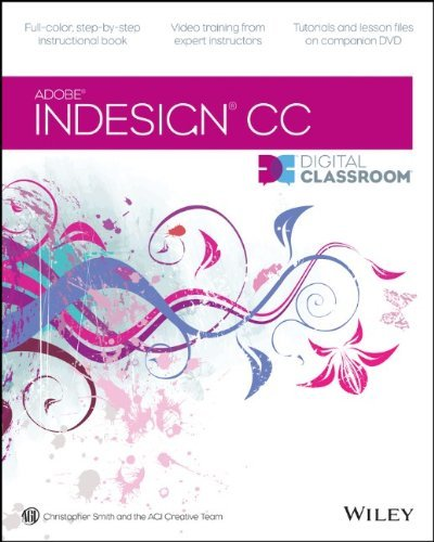 InDesign CC Digital Classroom: Written by Christopher Smith, 2013 Edition, (Pap/DVD) Publisher: John Wiley & Sons [Paperback]