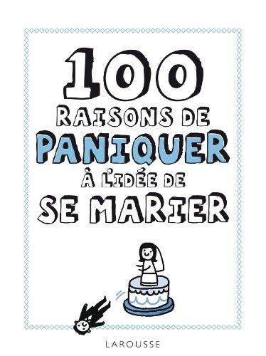 100 raisons de paniquer à l'idée de se marier par Collectif