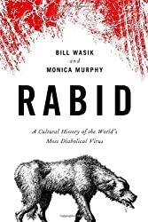 By Bill Wasik Rabid: A Cultural History of the World's Most Diabolical Virus [Hardcover]