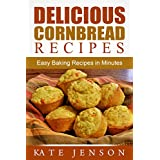 Delicious Cornbread Recipes: Easy Baking Recipes in Minutes (English Edition)