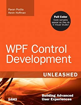 WPF Control Development Unleashed: Building Advanced User Experiences von [Podila, Pavan, Hoffman, Kevin]