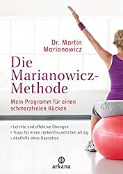 Die Marianowicz-Methode: Mein Programm für einen schmerzfreien Rücken - * Leichte Übungen * Für Büro und zu Hause * Akuthilfe ohne Operation