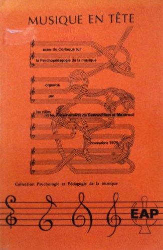 Musique en tête. Actes du Colloque sur la psychopédagogie de la musique par Collectif