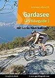 Gardasee GPS Bikeguide 2: Mountainbiken am Gardasee - mit Garda Bike Challenge (GPS Bikeguides für Mountainbiker)