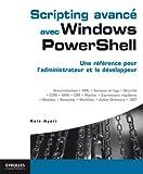 Scripting avancé avec Windows PowerShell: Une référence pour l'administrateur et le développeur