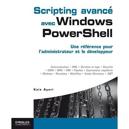 Scripting avancé avec Windows PowerShell: Une référence pour l'administrateur et le développeur (Blanche)