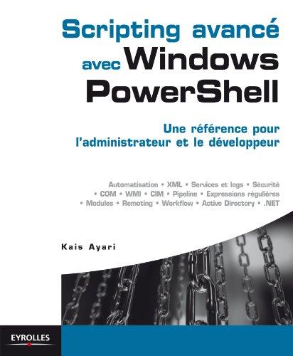 Scripting avancé avec Windows PowerShell: Une référence pour l'administrateur et le développeur par Kais Ayari