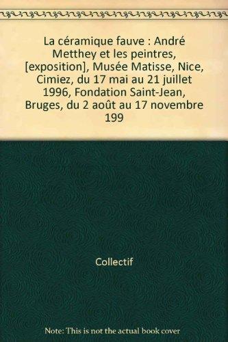 La céramique fauve : Exposition Musée Matisse, Nice (12 avril-17 juin 1996) ; Fondation Saint-Jean, Bruges (1er juillet-30 septembre 1996)