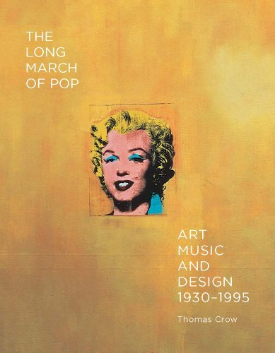 The Long March of Pop: Art, Music, and Design, 1930-1995 by Thomas Crow (2-Dec-2014) Hardcover