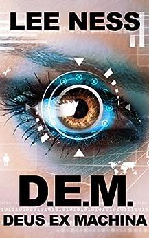 D.E.M.: Deus Ex Machina by [Ness, Lee]
