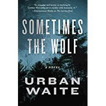 Sometimes the Wolf by Urban Waite (2015-03-26)