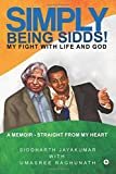 Simply Being Sidds!: My Fight with Life and God