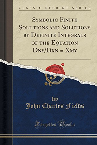 Price comparison product image Symbolic Finite Solutions and Solutions by Definite Integrals of the Equation Dny / Dxn = Xmy (Classic Reprint)