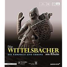 Die Wittelsbacher am Rhein. Die Kurpfalz und Europa: 2 Bände (Publikationen der Reiss-Engelhorn-Museen)