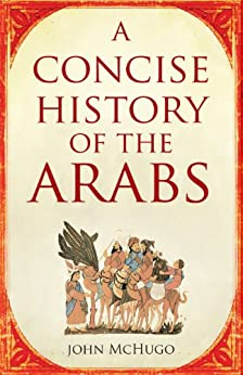 A Concise History of the Arabs by [McHugo, John]