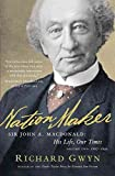 [Nation Maker: Volume two: Sir John A. MacDonald: His Life, Our Times] (By: Richard Gwyn) [published: October, 2011]
