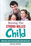 Best Books For Strong Willed Children - Raising The Strong-Willed Child: Practical Steps in Developing Review