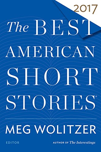 The Best American Short Stories 2017: Selected from U.s. and Canadian Magazines