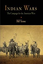 Indian Wars: The Campaign for the American West by Bill Yenne (2005-10-31)