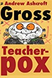 Gross Teacherpox b/w: Budget Version by Andrew Ashcroft (2014-09-16)