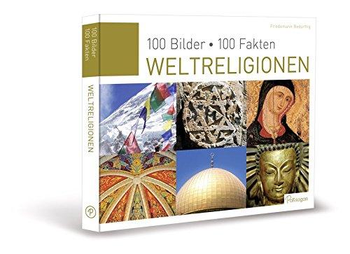 Weltreligionen: 100 Bilder, 100 Fakten