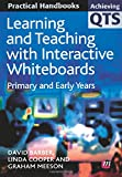 Learning and Teaching with Interactive Whiteboards: Primary and Early Years (Achieving QTS Practical Handbooks Series)