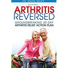 Arthritis Reversed: Groundbreaking 30-Day Arthritis Relief Action Plan by Mark V. Wiley (2014-02-21)