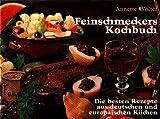 Feinschmeckers Kochbuch. Die besten Rezepte aus deutscher und europäischer Küchen