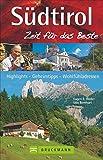 Südtirol - Zeit für das Beste: Highlights - Geheimtipps - Wohlfühladressen - Eugen E. Hüsler, Udo Bernhart