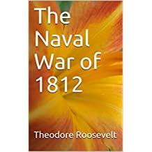 The Naval War of 1812  (English Edition)