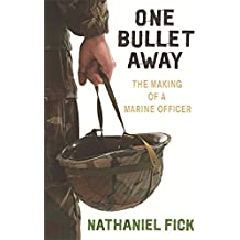 One Bullet Away: The Making of a US Marine Officer: The Making of a Marine Officer