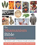 The Shamanism Bible: The definitive guide to Shamanic thought and practice (Godsfield Bibles)