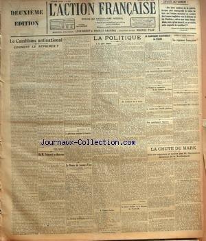 ACTION FRANCAISE (L') [No 232] du 21/08/1923 - CAPACITE DE PAIEMENT PAR LUCIEN HUBERT - LE CAMBISME ANTINATIONAL - COMMENT LE REPRIMER PAR LEON DAUDET - OU M. POINCARE SE DESARME PAR G. D. - LE PELERINAGE NATIONAL A LOURDES - LE DENIER DE JEANNE D'ARC - LES ELECTIONS MUNICIPALES EN SERBIE - LA POLITIQUE - LE PARTI JONNART - CHARLES RUELLAN - L'ATTITUDE DE LA DROITE - INTERIM - LA PRESSE ANGLAISE ET LE DISCOURS DE CHARLEVILLE - LA CAMPAGNE ELECTORALE EN IRLANDE - UN ALLEMAND BLESSE - LA FRANCE V