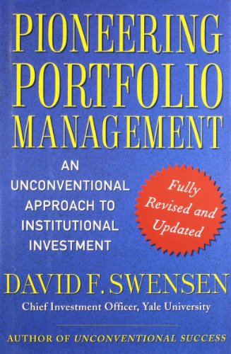 Pioneering Portfolio Management: An Unconventional Approach to Institutional Investment di David F. Swensen