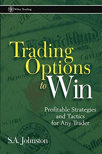 Trading Options to Win: Profitable Strategies and Tactics for Any Trader (Wiley Trading) por S. A. Johnston