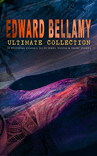 EDWARD BELLAMY Ultimate Collection: 20 Dystopian Classics, Sci-Fi Series, Novels & Short Stories: Looking Backward, Equality, Dr. Heidenhoff's Process, ... Eyes Shut, The Cold Snap… (English Edition)
