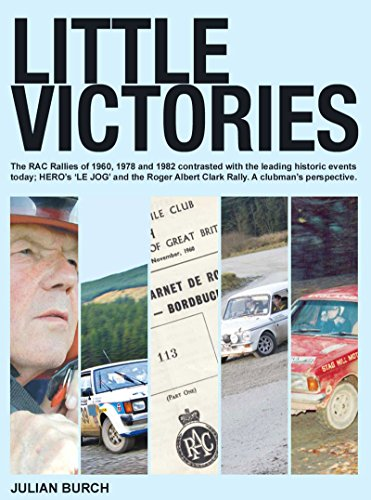 Little Victories: The RAC Rallies of 1960, 1978 & 1982 contrasted with the leading historic events today; HERO's LE JOG and the Roger Albert Clark Rally. A clubman's perspective. (English Edition) por Julian Burch