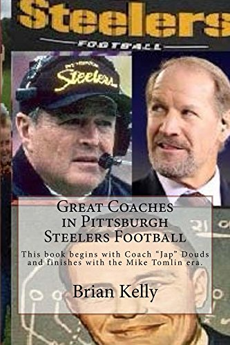 "Great Coaches in Pittsburgh Steelers Football: This book begins with Coach ""Jap"" Douds and finishes with the Mike Tomlin era. (English Edition) por Brian Kelly"