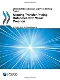 Oecd/G20 Base Erosion and Profit Shifting Project Aligning Transfer Pricing Outcomes with Value Creation, Actions 8-10 - 2015 Final Reports by Oecd Organisation For Economic Co-Operation And Development (2015-11-04)