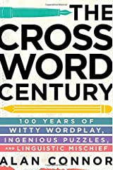 The Crossword Century: 100 Years of Witty Wordplay, Ingenious Puzzles, and Linguistic Mischief Hardcover