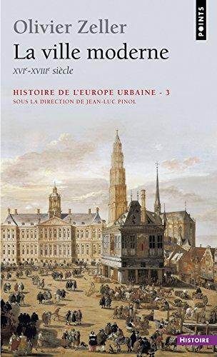 La Ville moderne XVIe- XVIIIe sicle. Histoire de l'Europe urbaine (3)