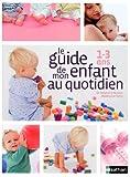 Image de Le guide de mon enfant au quotidien : 1-3 ans