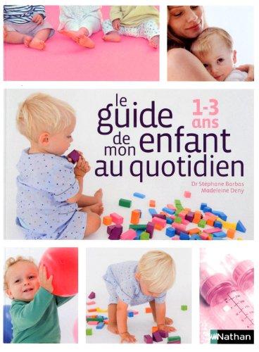 Le guide de mon enfant au quotidien : 1-3 ans par Madeleine Deny