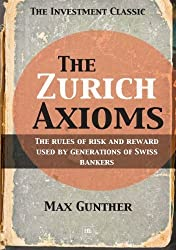 The Zurich Axioms: The rules of risk and reward used by generations of Swiss bankers by Max Gunther (2005-01-01)