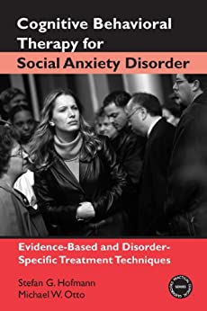 Cognitive Behavioral Therapy for Social Anxiety Disorder: Evidence-Based and Disorder-Specific Treatment Techniques par [Hofmann, Stefan G., Otto, Michael W.]