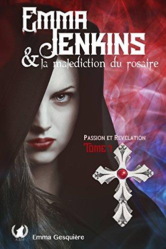 Passion et révélation : (Emma Jenkins et La Malédiction Du Rosaire, tome 1) - Emma Gesquière (2018)
