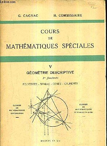COURS DE MATHEMATIQUES SPECIALES - TOME 5 : GEOMETRIE DESCRIPTIVE - 1ER FASCICULE POLYEDRES SPHERE CONES CYLINDERS / 3E EDITION. par H.COMMISSAIRE & G.CAGNAC