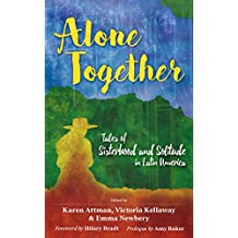 Alone Together: Tales of Sisterhood and Solitude in Latin America (English Edition)