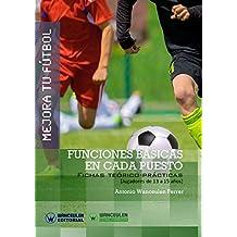 Mejora tu Fútbol: funciones básicas en cada puesto: Fichas teórico-prácticas para jugadores de 13 a 15 años (Spanish Edition)
