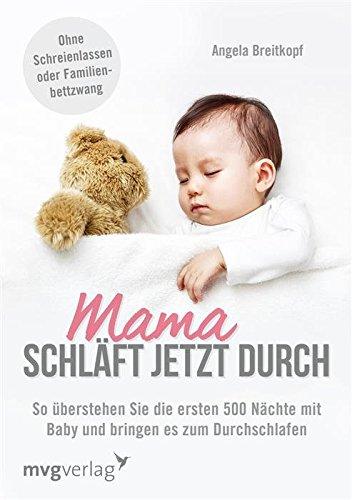 Mama schläft jetzt durch: So überstehen Sie die ersten 500 Nächte mit Baby und bringen es zum Durchs...